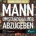 Mann umständehalber abzugeben (Therese Skarup 1) Hörbuch von Hanne-Vibeke Holst Gesprochen von: Dagmar Bittner