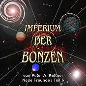 Neue Freunde (Imperium der Bonzen 6) | Peter A. Kettner