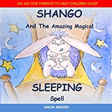 Shango and the Amazing Magical Sleeping Spell: An Aid to Help Parents Put Their Children to Sleep | Livre audio Auteur(s) : Simon S Menzies Narrateur(s) : Bill Homewood