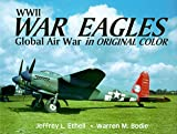 WWII War Eagles: Global Air War in Original Color (0962935921) by Ethell, Jeffrey L.