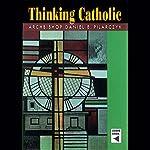 Thinking Catholic | Daniel E. Pilarczyk