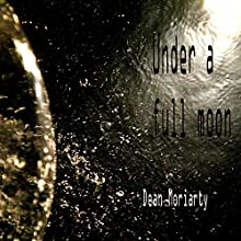 Under a Full Moon (       UNABRIDGED) by Dean Moriarty Narrated by David K. Aycock