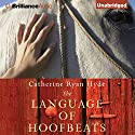 The Language of Hoofbeats (       UNABRIDGED) by Catherine Ryan Hyde Narrated by Kate Rudd, Laural Merlington