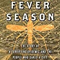 Fever Season: The Story of a Terrifying Epidemic and the People Who Saved a City (       UNABRIDGED) by Jeanette Keith Narrated by Margie Lenhart