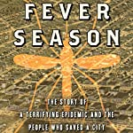 Fever Season: The Story of a Terrifying Epidemic and the People Who Saved a City | Jeanette Keith