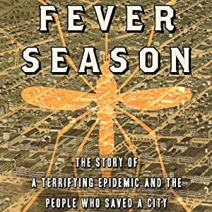 Fever Season: The Story of a Terrifying Epidemic and the People Who Saved a City | [Jeanette Keith]