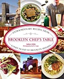 Brooklyn Chefs Table: Extraordinary Recipes from Coney Island to Brooklyn Heights