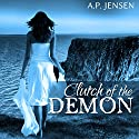 Clutch of the Demon: Cursed Ancient Series Volume 1 (       UNABRIDGED) by A. P. Jensen Narrated by Beth Stewart