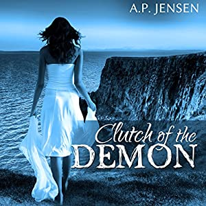Clutch of the Demon (Cursed Ancients Series, #1)  - A. P. Jensen