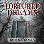 Tortured Dreams: The Dreams & Reality Series | Hadena James