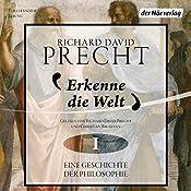 Erkenne die Welt: Antike und Mittelalter (Eine Geschichte der Philosophie 1) | [Richard David Precht]