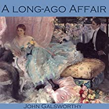 A Long-Ago Affair (       UNABRIDGED) by John Galsworthy Narrated by Cathy Dobson