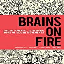 Brains on Fire: Igniting Powerful, Sustainable, Word of Mouth Movements Audiobook by Robbin Phillips, Greg Cordell, Geno Church, Spike Jones Narrated by Paul Strikwerda
