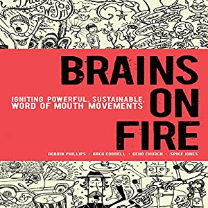 Brains on Fire: Igniting Powerful, Sustainable, Word of Mouth Movements Audiobook