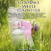 Coping with Cancer: How Can You Help Someone with Cancer, Dealing with Cancer with a Family Member, Facing Cancer Alone, Dealing with a Terminal Cancer Diagnosis Audiobook by Anthea Peries Narrated by Sangita Chauhan