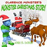 img - for Clarence Monster's Monster Christmas Story: (Picture Book, Rhyming Bedtime Story) book / textbook / text book