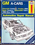 GM A-Cars : Chevrolet Celebrity, Pontiac 6000, Buick Century, Oldsmobile Ciera 1982-1989 (Automotive Repair Manual)
