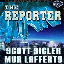 The Reporter: The Galactic Football League Novellas (       UNABRIDGED) by Scott Sigler, Mur Lafferty Narrated by Scott Sigler