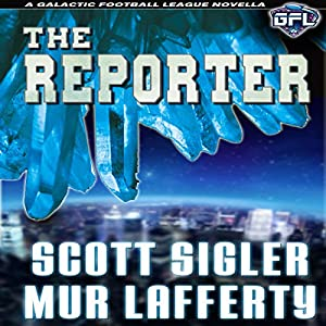 The Reporter: The Galactic Football League Novellas | [Scott Sigler, Mur Lafferty]