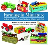 img - for Farming in Miniature - A Review of British-Made Toy Farm Vehicles up to 1980: Volume 1: Airfix to Denzil Skinner book / textbook / text book