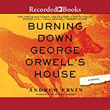 Burning Down George Orwell's House (       UNABRIDGED) by Andrew Ervin Narrated by Donald Corren