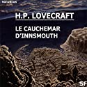 Le cauchemar d'Innsmouth Performance Auteur(s) : Howard Phillips Lovecraft Narrateur(s) : Victor Vestia, Michel Chaigneau, Hugues Sauvay