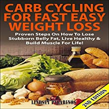 Carb Cycling for Fast Easy Weight Loss 2nd Edition: Proven Steps on How to Lose Stubborn Belly Fat, Live Healthy & Build Muscle for Life! (       UNABRIDGED) by Lindsey Pylarinos Narrated by Millian Quinteros