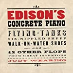 Edison's Concrete Piano: Flying Tanks, Six-Nippled Sheep, Walk-on-Water Shoes, and 12 Other Flops from Great Inventors | Judy Wearing