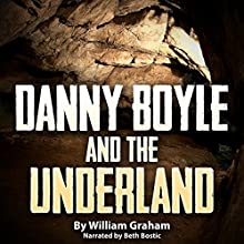 Danny Boyle and the Underland (       UNABRIDGED) by William Graham Narrated by Beth Bostic