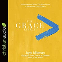 The Grace Effect: What Happens When Our Brokenness Collides with God's Grace Audiobook by Kyle Idleman Narrated by Kyle Idleman