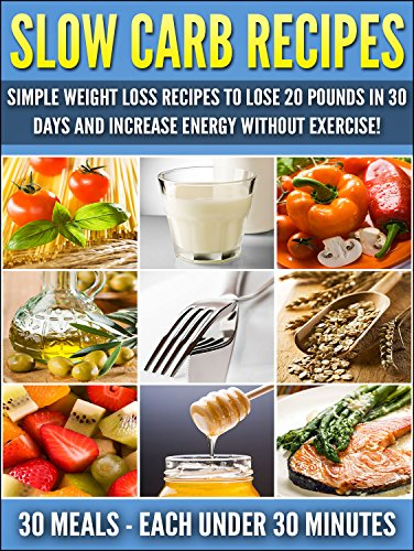 Slow Carb Recipes: Simple Weight Loss Recipes To Lose 20 Pounds In 30 Days by Ashir Nelson ebook deal