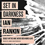 Set In Darkness (       UNABRIDGED) by Ian Rankin Narrated by James Macpherson
