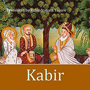 Kabir: A Poetic Glimpse of His Life and Work Audiobook