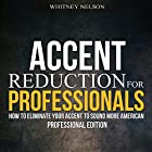 Accent Reduction for Professionals: How to Eliminate Your Accent to Sound More American Hörbuch von Whitney Nelson Gesprochen von: Eva R. Marienchild