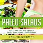 Paleo Salads: 100+ Original Paleo Salad Recipes for Massive Weight Loss and a Healthy Lifestyle | Elena Garcia