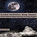 Guided Meditation Sleep Session: Learn How to Relax and How to Sleep Better Speech by Jasmine Harris Narrated by Alex Q. Huffman