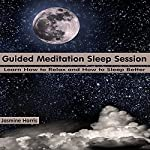 Guided Meditation Sleep Session: Learn How to Relax and How to Sleep Better | Jasmine Harris