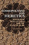 "Carool Kersten, ""Cosmopolitans and Heretics: New Muslim Intellectuals and the Study of Islam"" (Columbia University Press, 2011)"