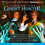 Jarrem Lee - Ghost Hunter - The Tollington Hall Case, The Ancient Burial Barrow, Lord Wentworth's Statue and Professor Taylor's Final Experiment: A Radio Dramatization | [Gareth Tilly]