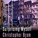 Surprising Myself: A Novel Audiobook by Christopher Bram Narrated by Tatch Max