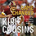 Game Changer (       UNABRIDGED) by Kirk Cousins Narrated by Andrew Eiden