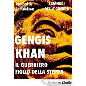 Gengis Khan il guerriero figlio della steppa (Signori della Guerra)