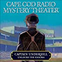 Cape Cod Radio Mystery Theater: Captain Underhill Unlocks the Enigma (Dramatized)  by Steven Thomas Oney Narrated by Full Cast