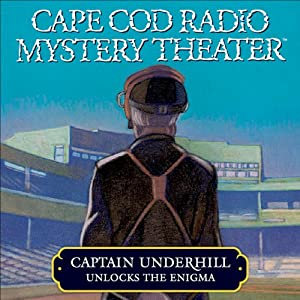 Cape Cod Radio Mystery Theater: Captain Underhill Unlocks the Enigma (Dramatized) | [Steven Thomas Oney]