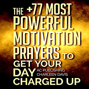 The +77 Most Powerful Motivation Prayers to Get Your Day Charged Up Audiobook