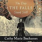 The Day the Falls Stood Still: A Novel | Cathy Marie Buchanan