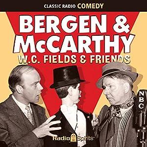 Bergen & McCarthy: W. C. Fields & Friends Radio/TV Program