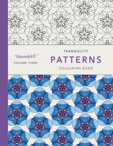 Tranquility Patterns: Colouring Book: Volume 3 (MauindiArts Tranquility Patterns)