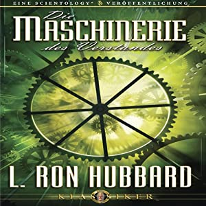 Die Maschinerie des Verstandes [The Machinery of the Mind] | [L. Ron Hubbard]