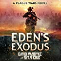 Eden's Exodus: Plague Wars Series, Book 3 Audiobook by David VanDyke, Ryan King Narrated by Artie Sievers